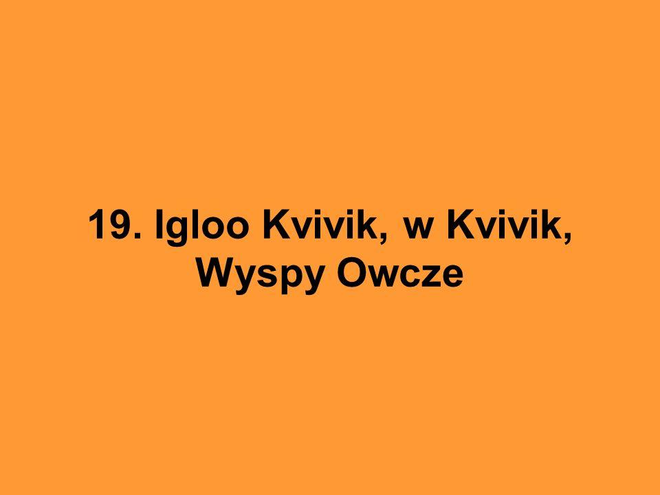 19. Igloo Kvivik, w Kvivik, Wyspy Owcze