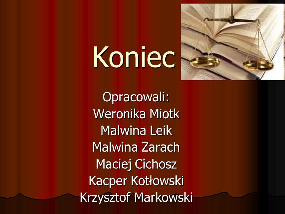 Koniec Opracowali: Weronika Miotk Malwina Leik Malwina Zarach