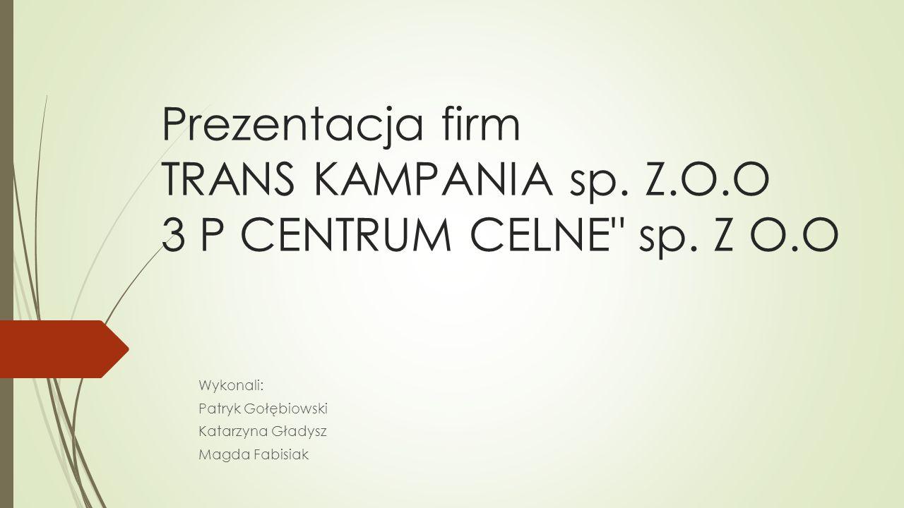 Prezentacja firm TRANS KAMPANIA sp. Z.O.O 3 P CENTRUM CELNE sp. Z O.O