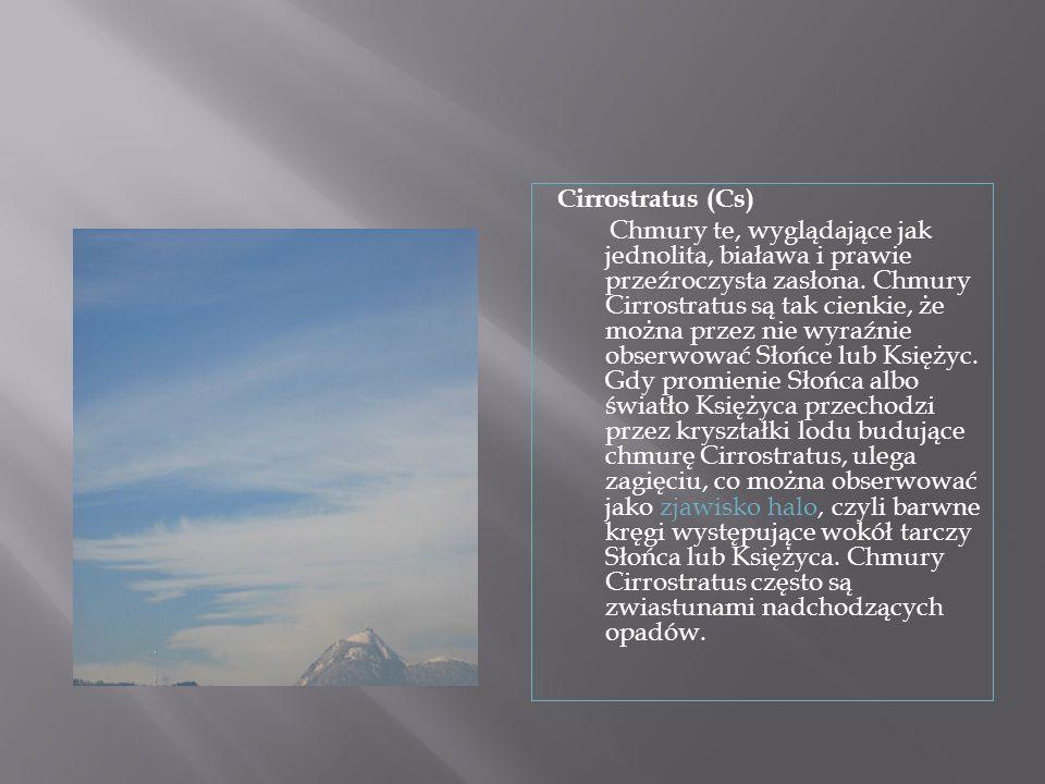 Cirrostratus (Cs) Chmury te, wyglądające jak jednolita, biaława i prawie przeźroczysta zasłona.