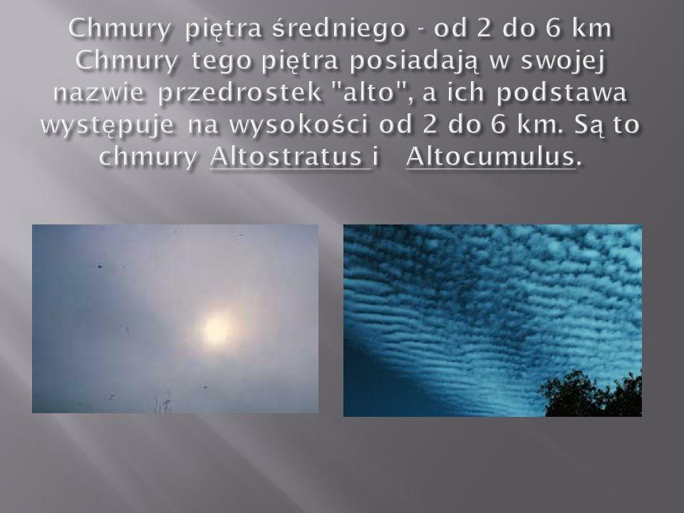 Chmury piętra średniego - od 2 do 6 km Chmury tego piętra posiadają w swojej nazwie przedrostek alto , a ich podstawa występuje na wysokości od 2 do 6 km.