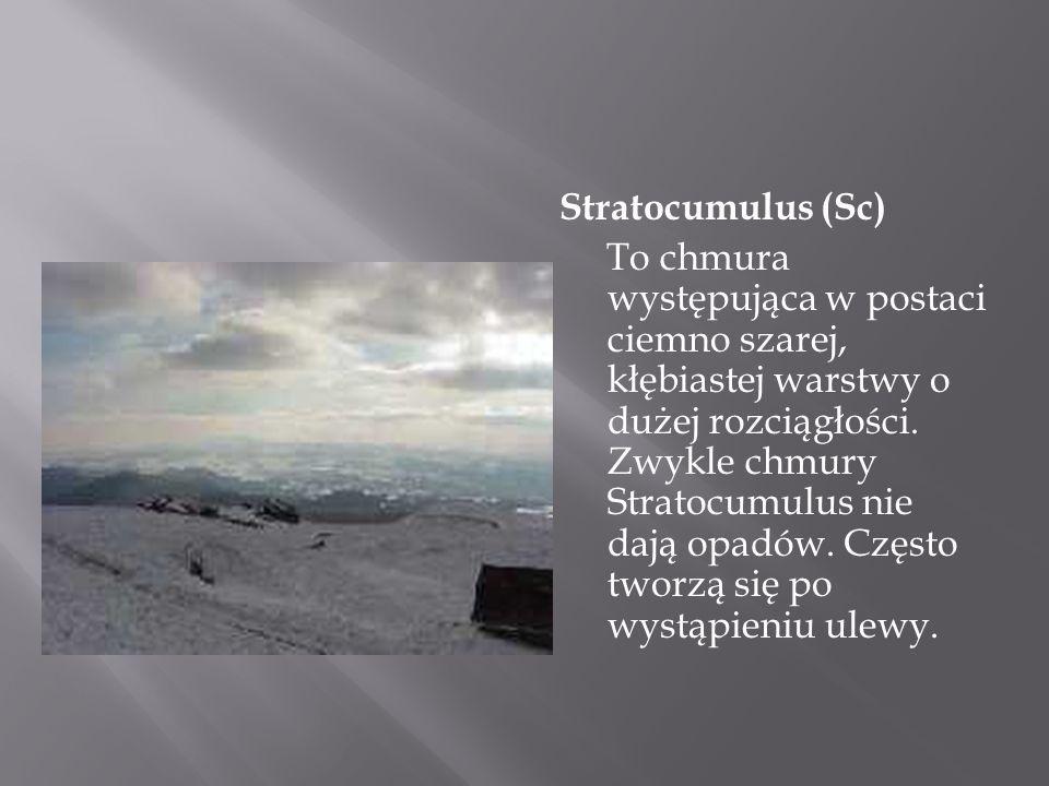 Stratocumulus (Sc) To chmura występująca w postaci ciemno szarej, kłębiastej warstwy o dużej rozciągłości.