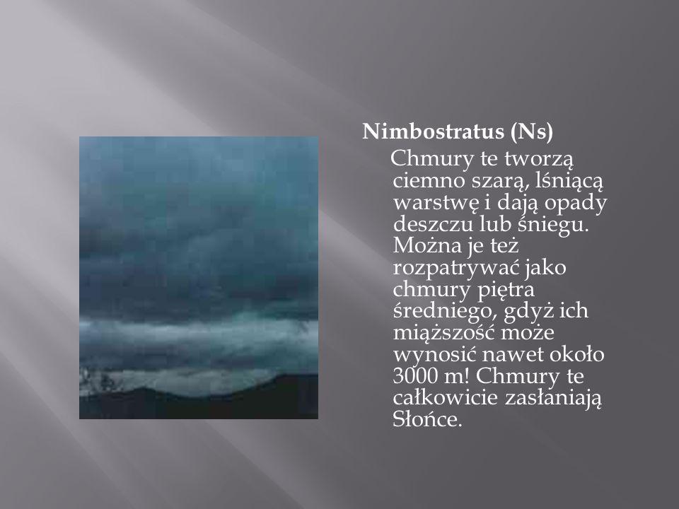 Nimbostratus (Ns) Chmury te tworzą ciemno szarą, lśniącą warstwę i dają opady deszczu lub śniegu.
