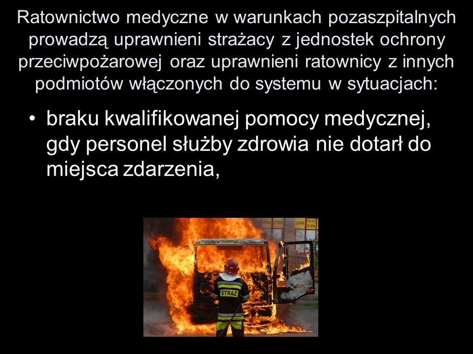 Ratownictwo medyczne w warunkach pozaszpitalnych prowadzą uprawnieni strażacy z jednostek ochrony przeciwpożarowej oraz uprawnieni ratownicy z innych podmiotów włączonych do systemu w sytuacjach: