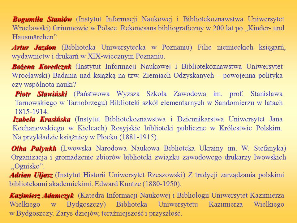 """Bogumiła Staniów (Instytut Informacji Naukowej i Bibliotekoznawstwa Uniwersytet Wrocławski) Grimmowie w Polsce. Rekonesans bibliograficzny w 200 lat po """"Kinder- und Hausmärchen ."""