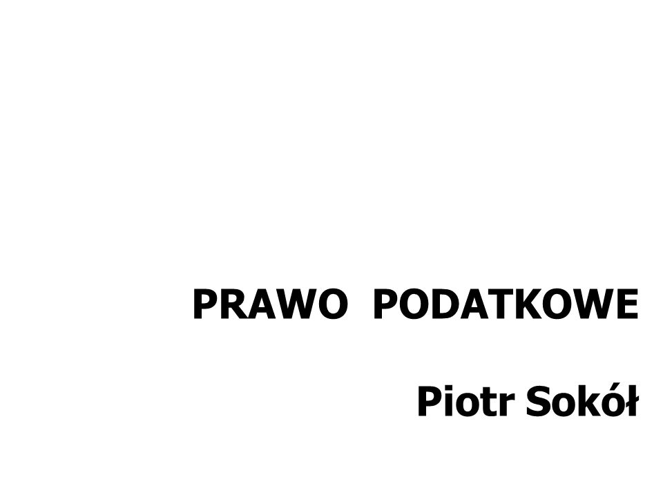 PRAWO PODATKOWE Piotr Sokół