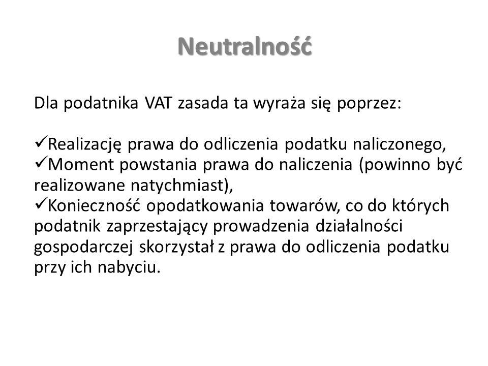 Neutralność Dla podatnika VAT zasada ta wyraża się poprzez: