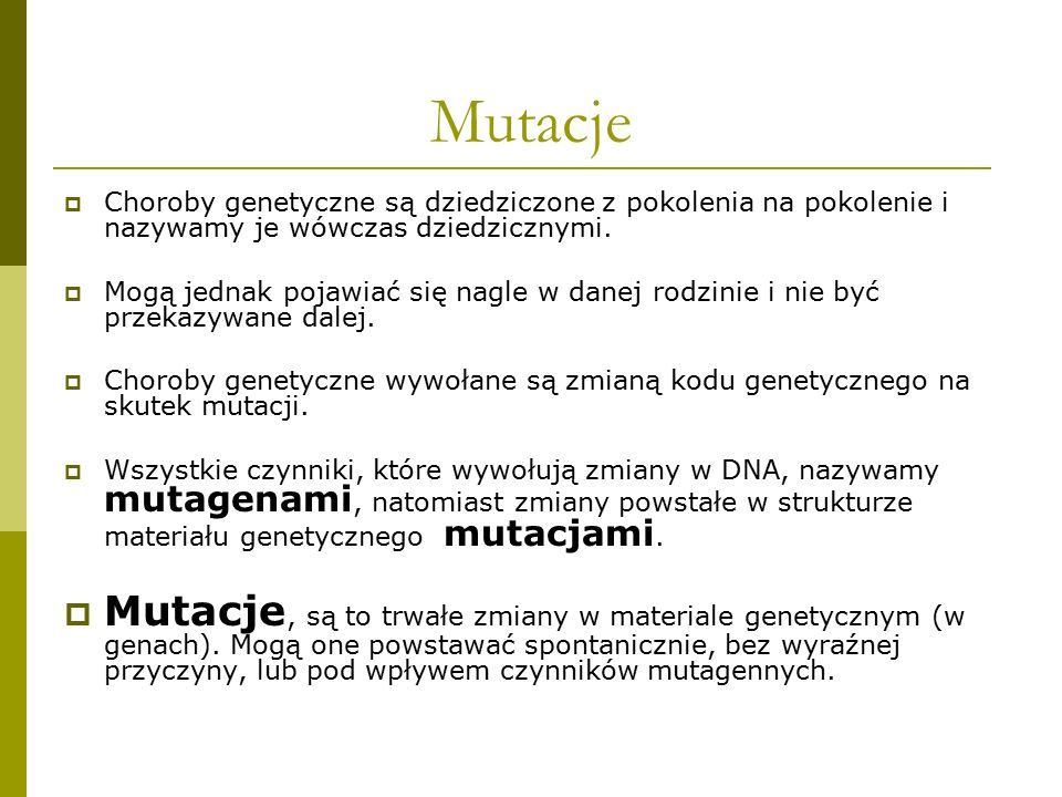 Mutacje Choroby genetyczne są dziedziczone z pokolenia na pokolenie i nazywamy je wówczas dziedzicznymi.