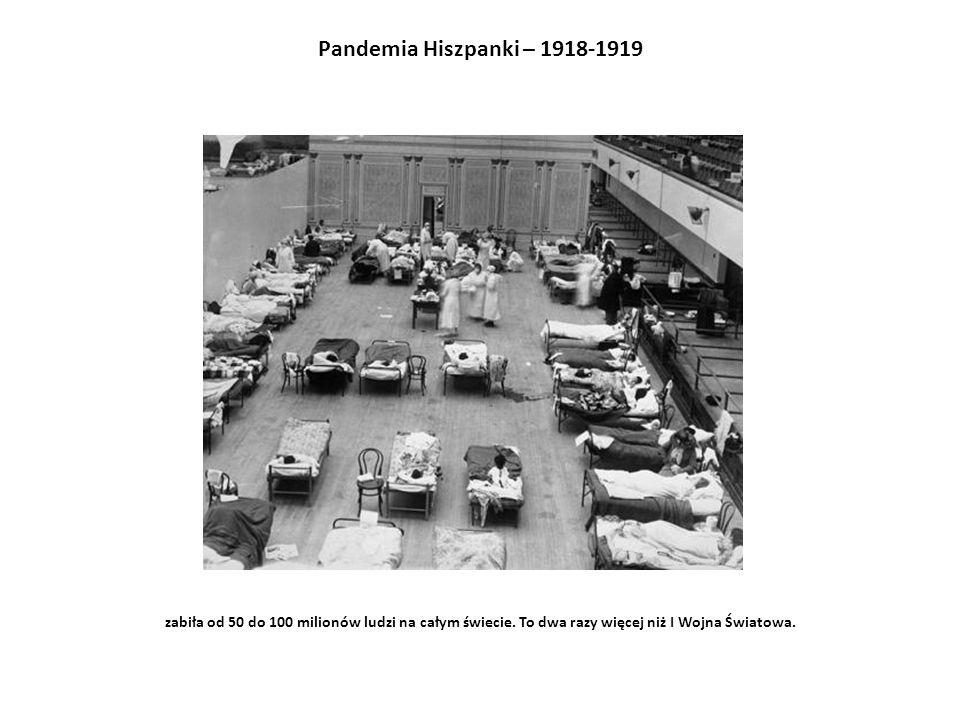 Pandemia Hiszpanki – 1918-1919 zabiła od 50 do 100 milionów ludzi na całym świecie.