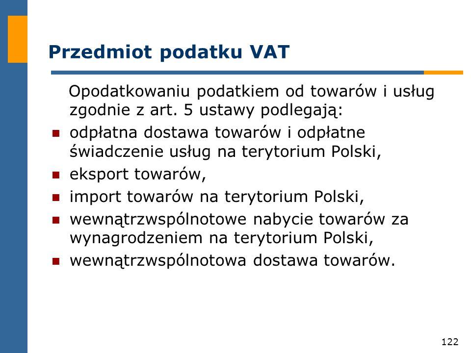 Przedmiot podatku VAT Opodatkowaniu podatkiem od towarów i usług zgodnie z art. 5 ustawy podlegają: