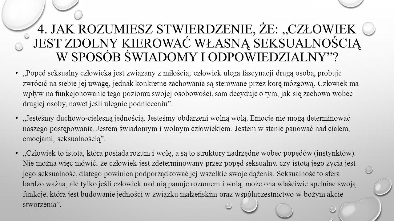 """4. Jak rozumiesz stwierdzenie, że: """"Człowiek jest zdolny kierować własną seksualnością w sposób świadomy i odpowiedzialny"""
