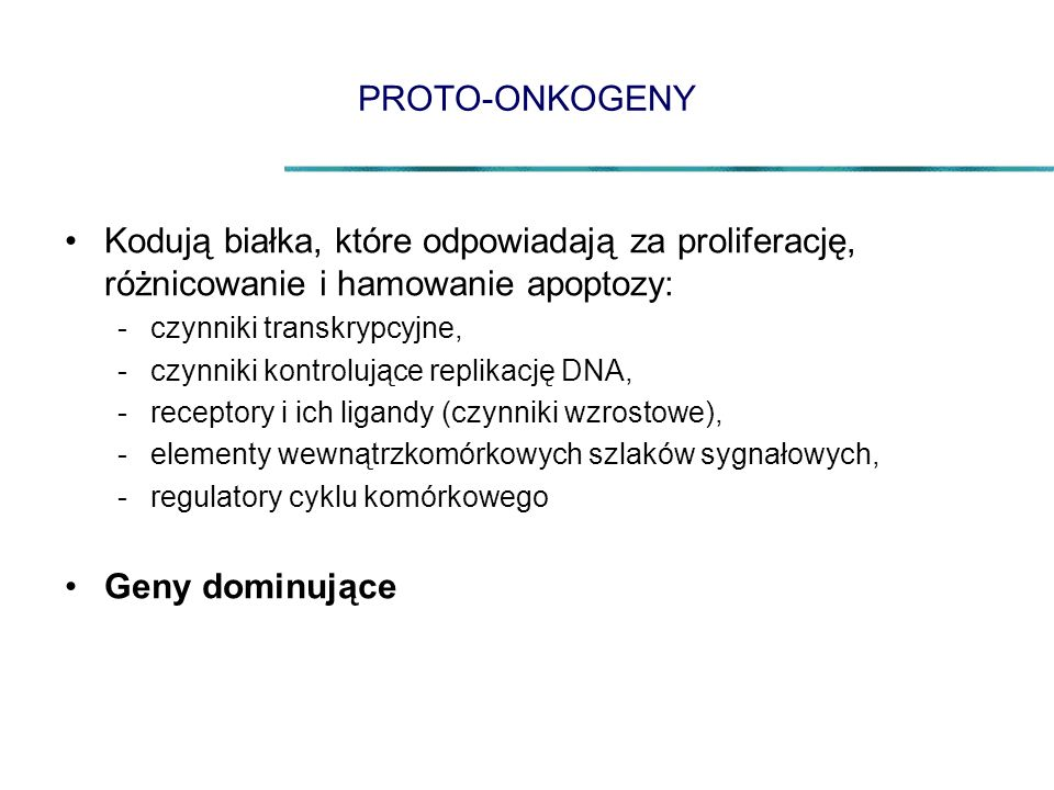 PROTO-ONKOGENY Kodują białka, które odpowiadają za proliferację, różnicowanie i hamowanie apoptozy: