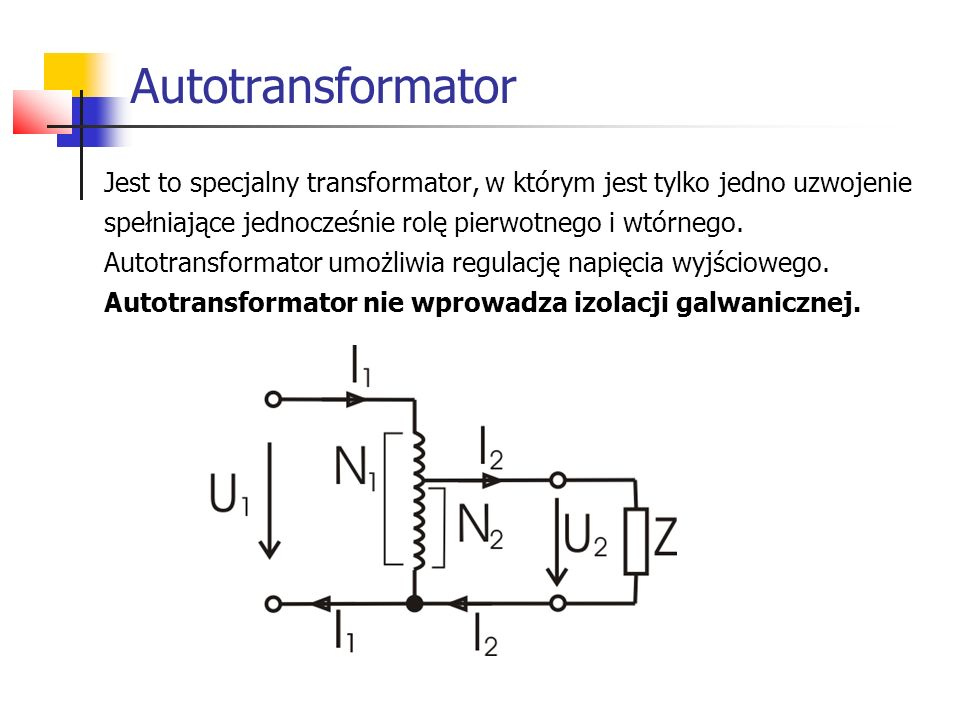 Autotransformator Jest to specjalny transformator, w którym jest tylko jedno uzwojenie. spełniające jednocześnie rolę pierwotnego i wtórnego.