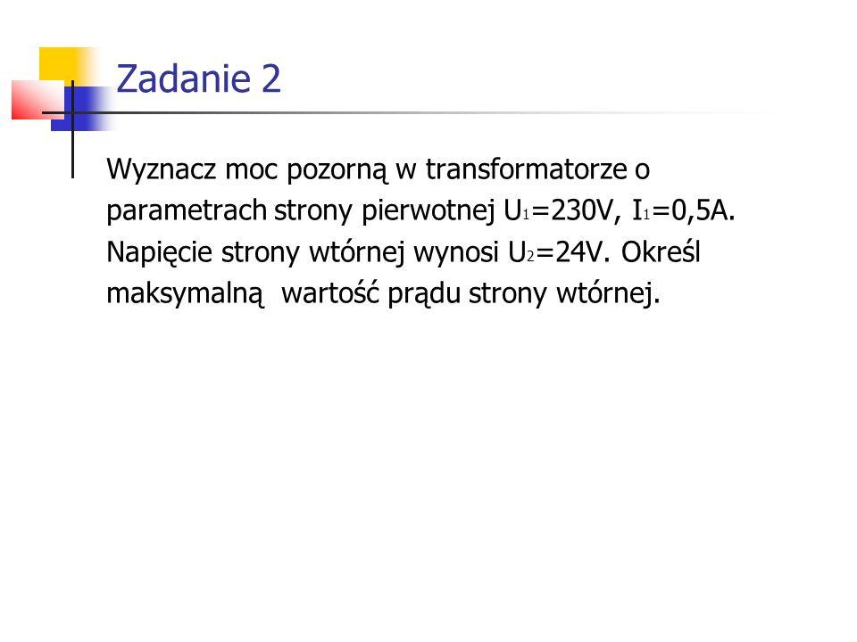 Zadanie 2 Wyznacz moc pozorną w transformatorze o