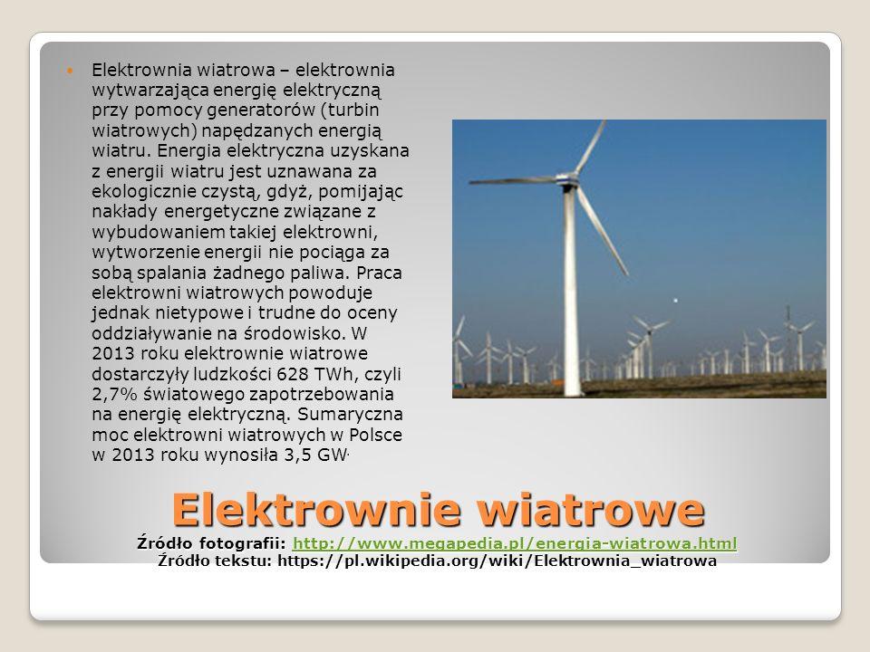 Elektrownia wiatrowa – elektrownia wytwarzająca energię elektryczną przy pomocy generatorów (turbin wiatrowych) napędzanych energią wiatru. Energia elektryczna uzyskana z energii wiatru jest uznawana za ekologicznie czystą, gdyż, pomijając nakłady energetyczne związane z wybudowaniem takiej elektrowni, wytworzenie energii nie pociąga za sobą spalania żadnego paliwa. Praca elektrowni wiatrowych powoduje jednak nietypowe i trudne do oceny oddziaływanie na środowisko. W 2013 roku elektrownie wiatrowe dostarczyły ludzkości 628 TWh, czyli 2,7% światowego zapotrzebowania na energię elektryczną. Sumaryczna moc elektrowni wiatrowych w Polsce w 2013 roku wynosiła 3,5 GW.