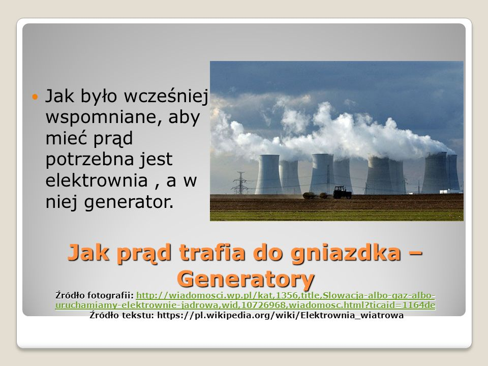 Jak było wcześniej wspomniane, aby mieć prąd potrzebna jest elektrownia , a w niej generator.