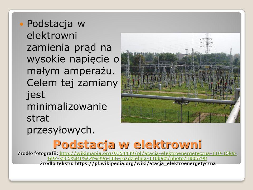 Podstacja w elektrowni zamienia prąd na wysokie napięcie o małym amperażu. Celem tej zamiany jest minimalizowanie strat przesyłowych.
