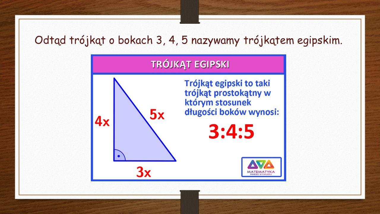Odtąd trójkąt o bokach 3, 4, 5 nazywamy trójkątem egipskim.