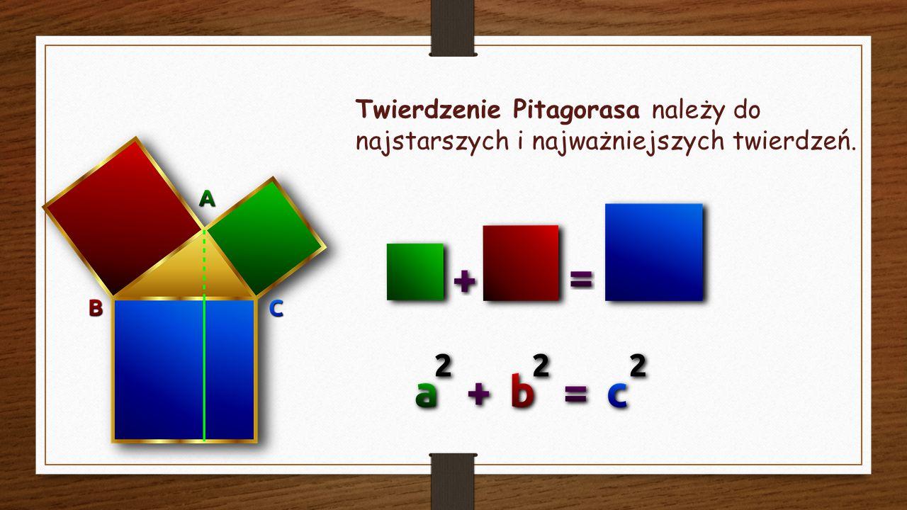 Twierdzenie Pitagorasa należy do najstarszych i najważniejszych twierdzeń.