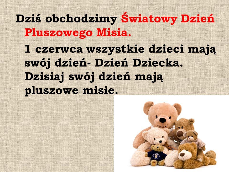 Dziś obchodzimy Światowy Dzień Pluszowego Misia