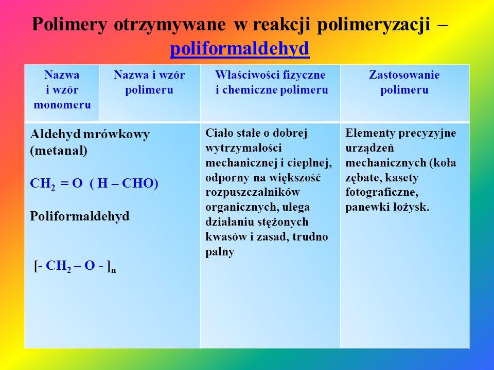 Polimery otrzymywane w reakcji polimeryzacji – poliformaldehyd