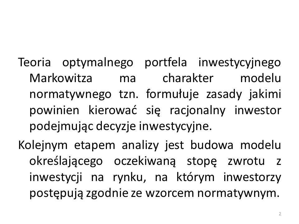 Teoria optymalnego portfela inwestycyjnego Markowitza ma charakter modelu normatywnego tzn.
