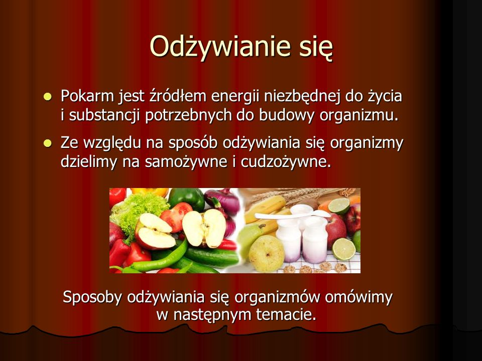 Sposoby odżywiania się organizmów omówimy w następnym temacie.