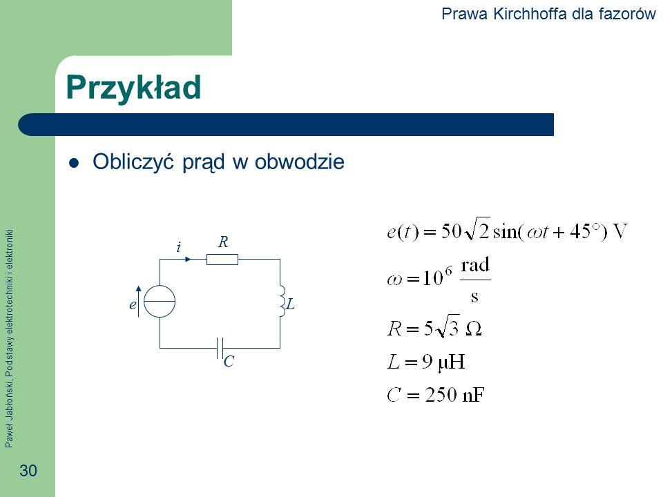 Przykład Obliczyć prąd w obwodzie Prawa Kirchhoffa dla fazorów e i R L