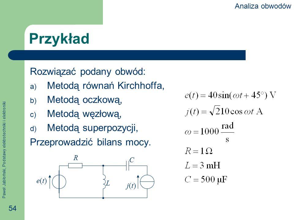 Przykład Rozwiązać podany obwód: Metodą równań Kirchhoffa,