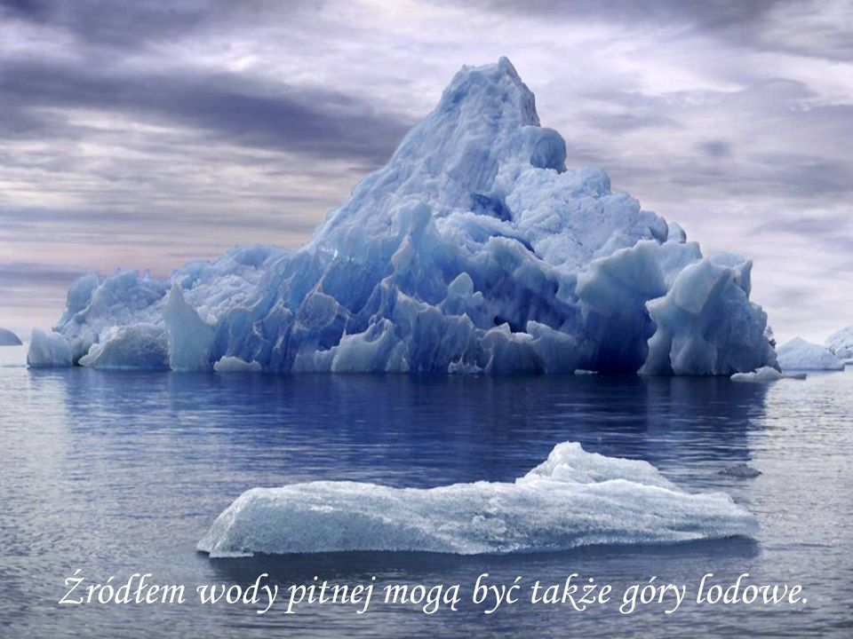 Źródłem wody pitnej mogą być także góry lodowe.