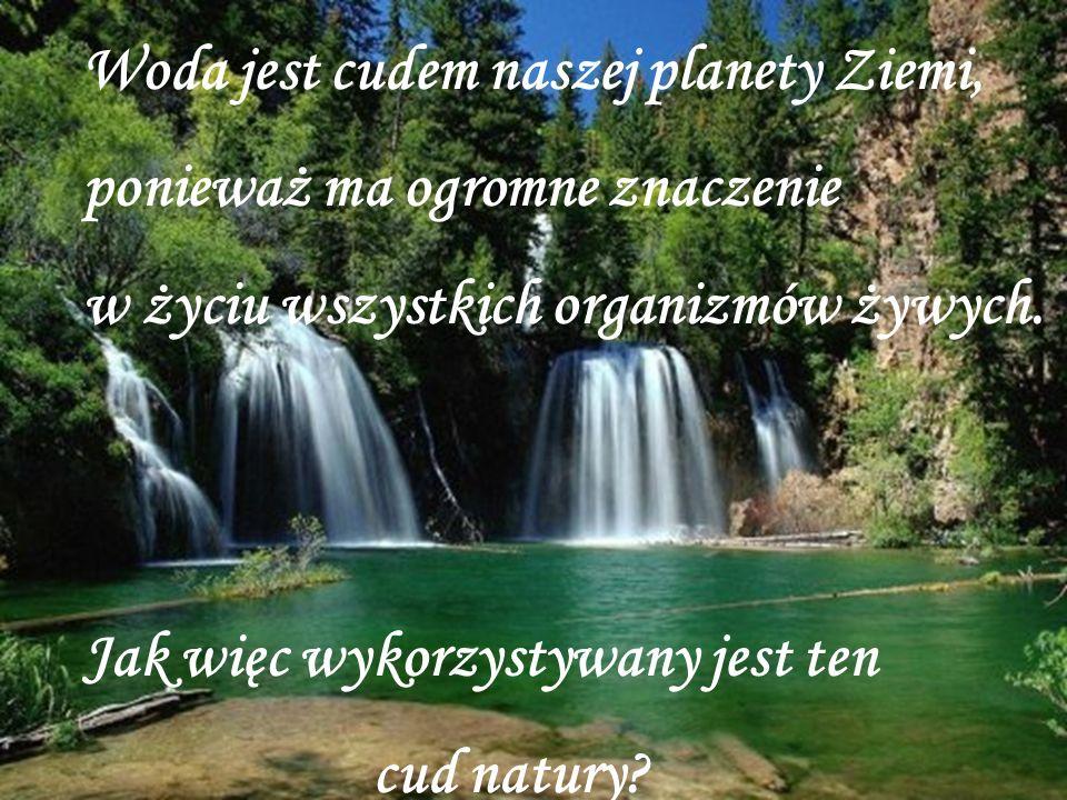 Woda jest cudem naszej planety Ziemi,