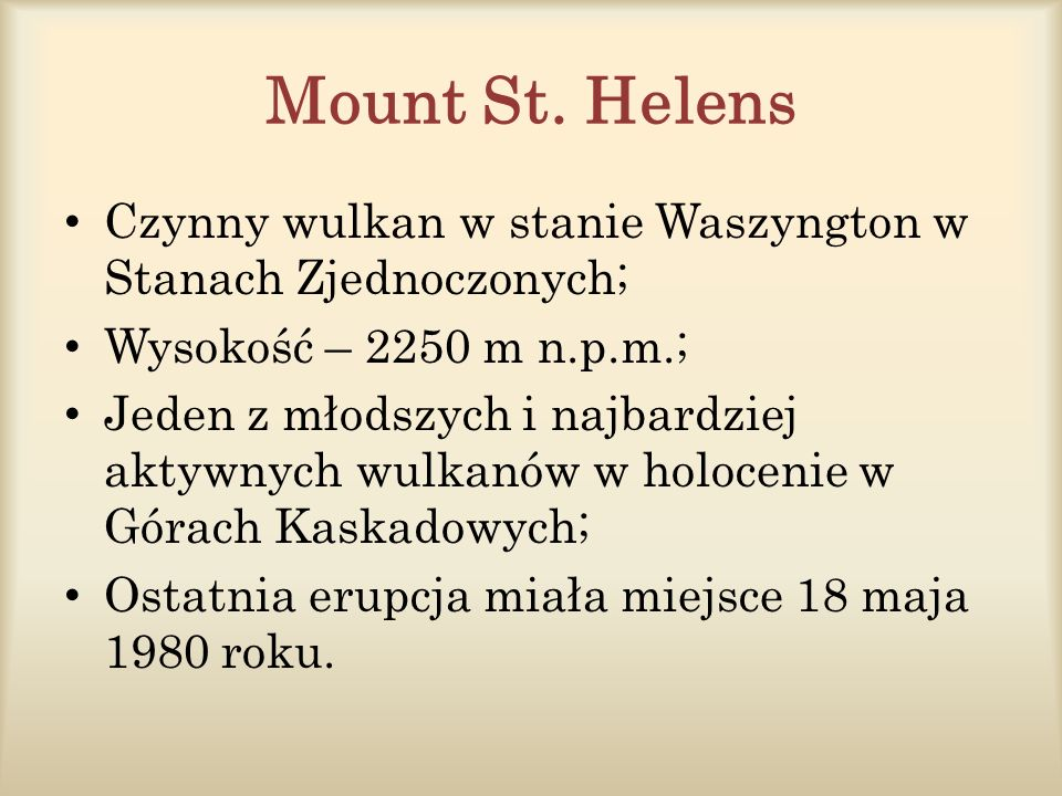 Mount St. Helens Czynny wulkan w stanie Waszyngton w Stanach Zjednoczonych; Wysokość – 2250 m n.p.m.;