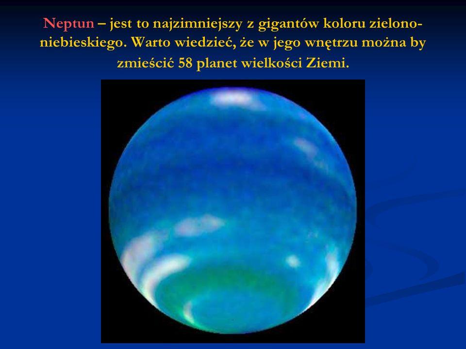 Neptun – jest to najzimniejszy z gigantów koloru zielono-niebieskiego