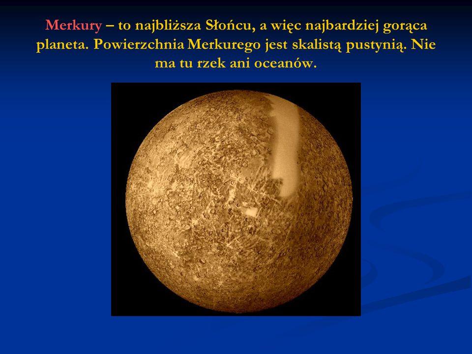 Merkury – to najbliższa Słońcu, a więc najbardziej gorąca planeta