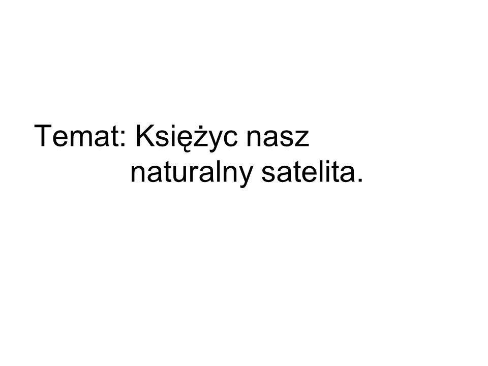 Temat: Księżyc nasz naturalny satelita.