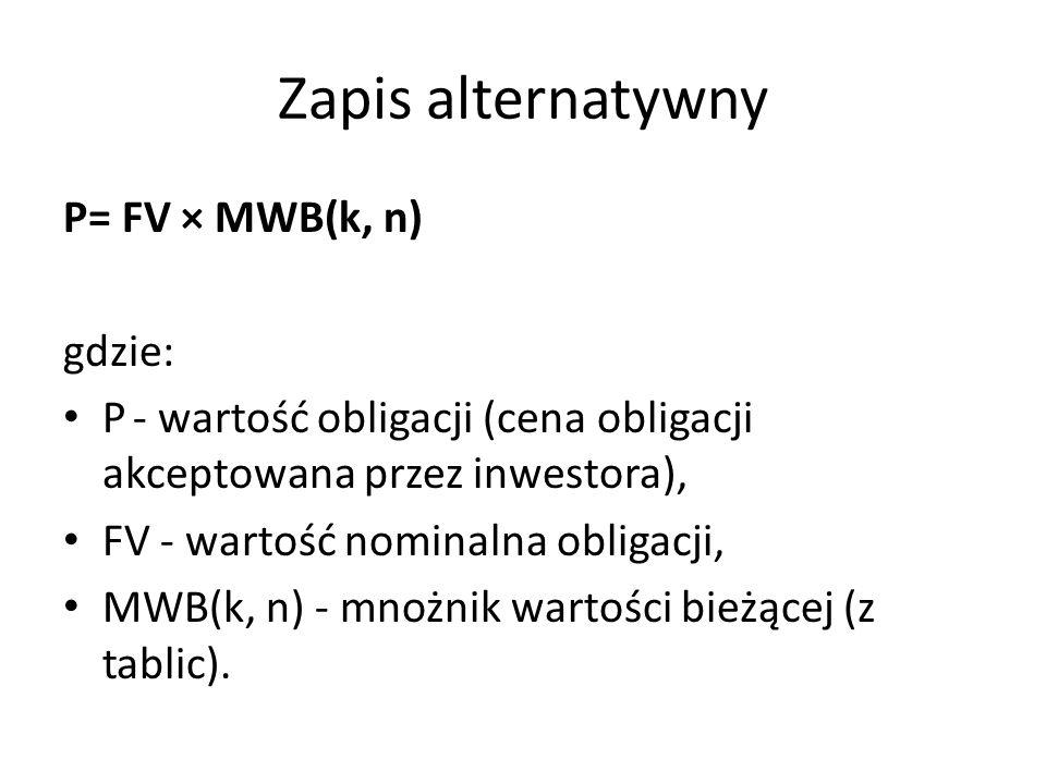 Zapis alternatywny P= FV × MWB(k, n) gdzie: