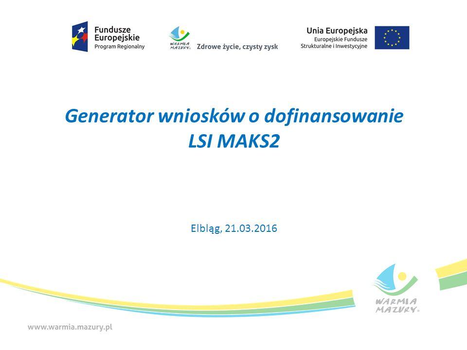Generator wniosków o dofinansowanie LSI MAKS2 Elbląg, 21.03.2016