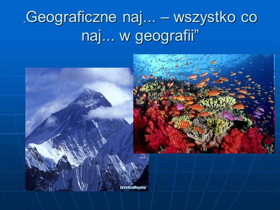 """""""Geograficzne naj... – wszystko co naj... w geografii"""