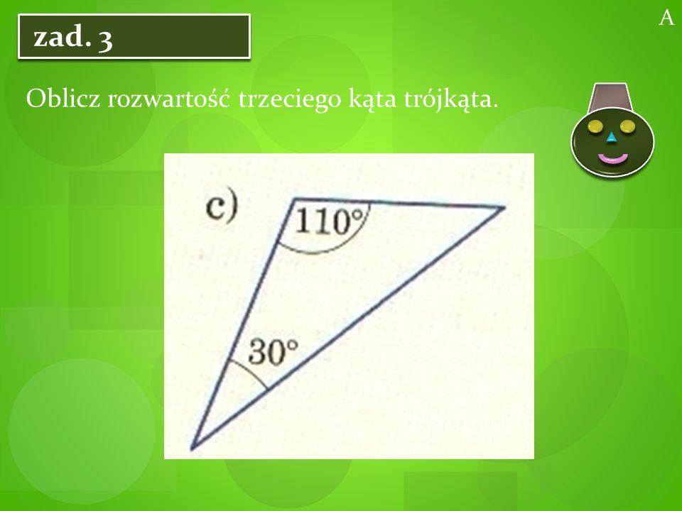 A zad. 3 Oblicz rozwartość trzeciego kąta trójkąta.