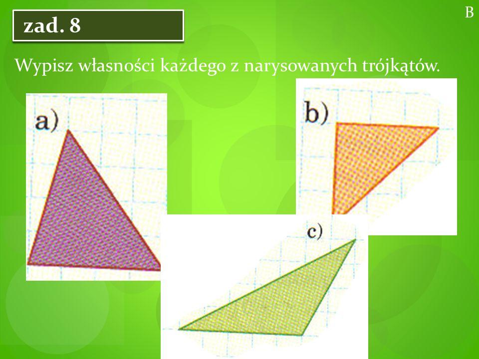 B zad. 8 Wypisz własności każdego z narysowanych trójkątów.