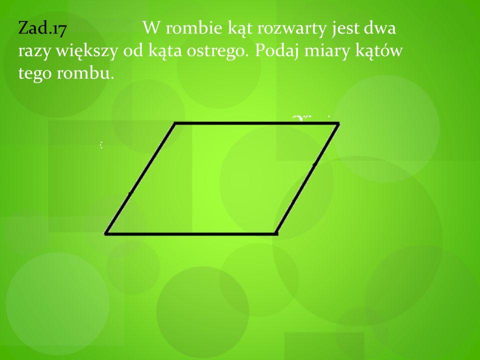 Zad. 17 W rombie kąt rozwarty jest dwa razy większy od kąta ostrego