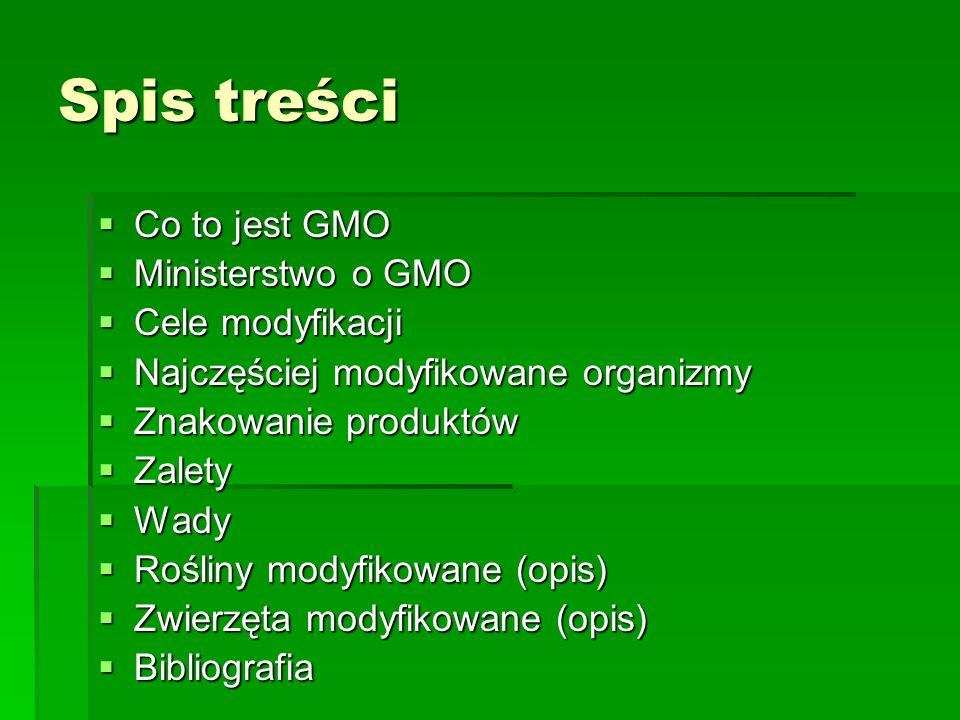 Spis treści Co to jest GMO Ministerstwo o GMO Cele modyfikacji