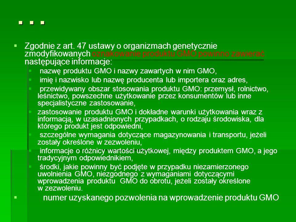 . . . Zgodnie z art. 47 ustawy o organizmach genetycznie zmodyfikowanych oznakowanie produktu GMO powinno zawierać następujące informacje: