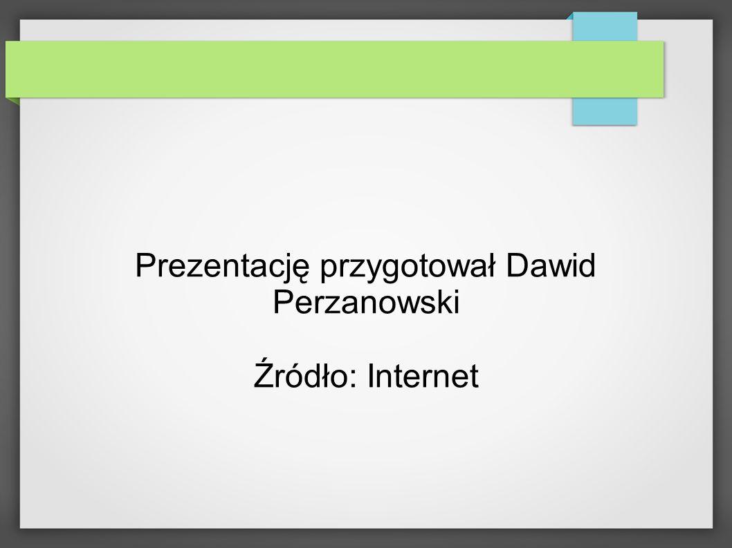 Prezentację przygotował Dawid Perzanowski