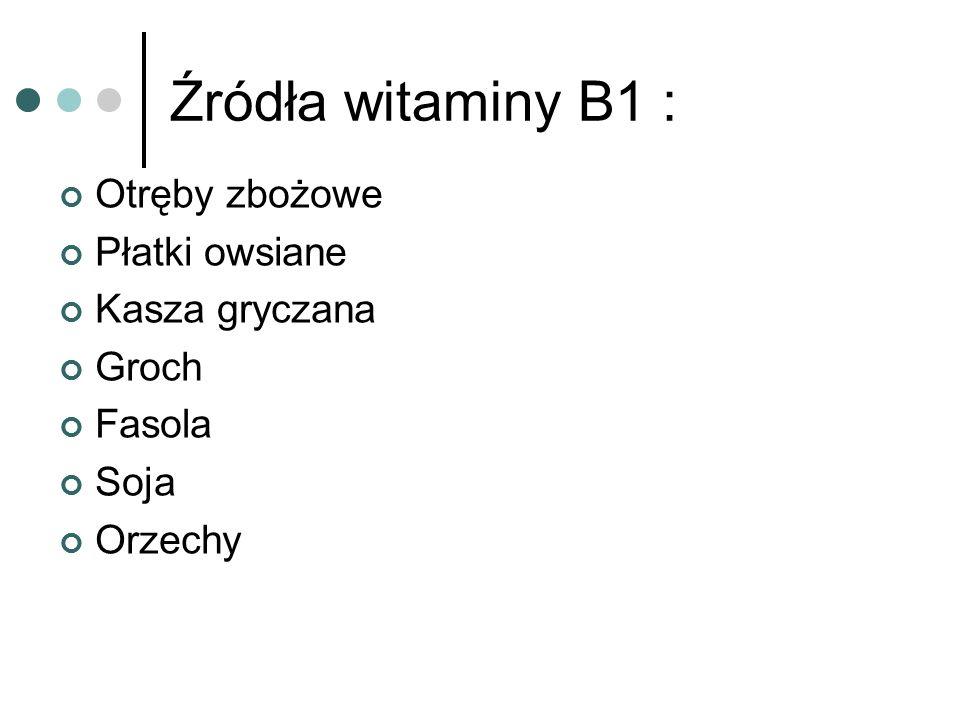 Źródła witaminy B1 : Otręby zbożowe Płatki owsiane Kasza gryczana