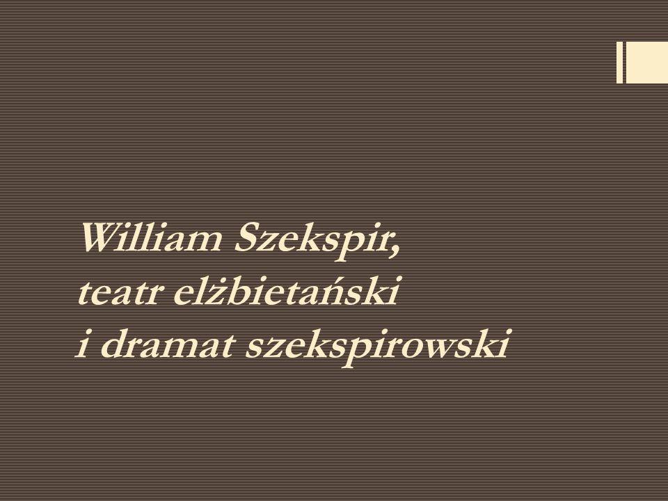 William Szekspir, teatr elżbietański i dramat szekspirowski