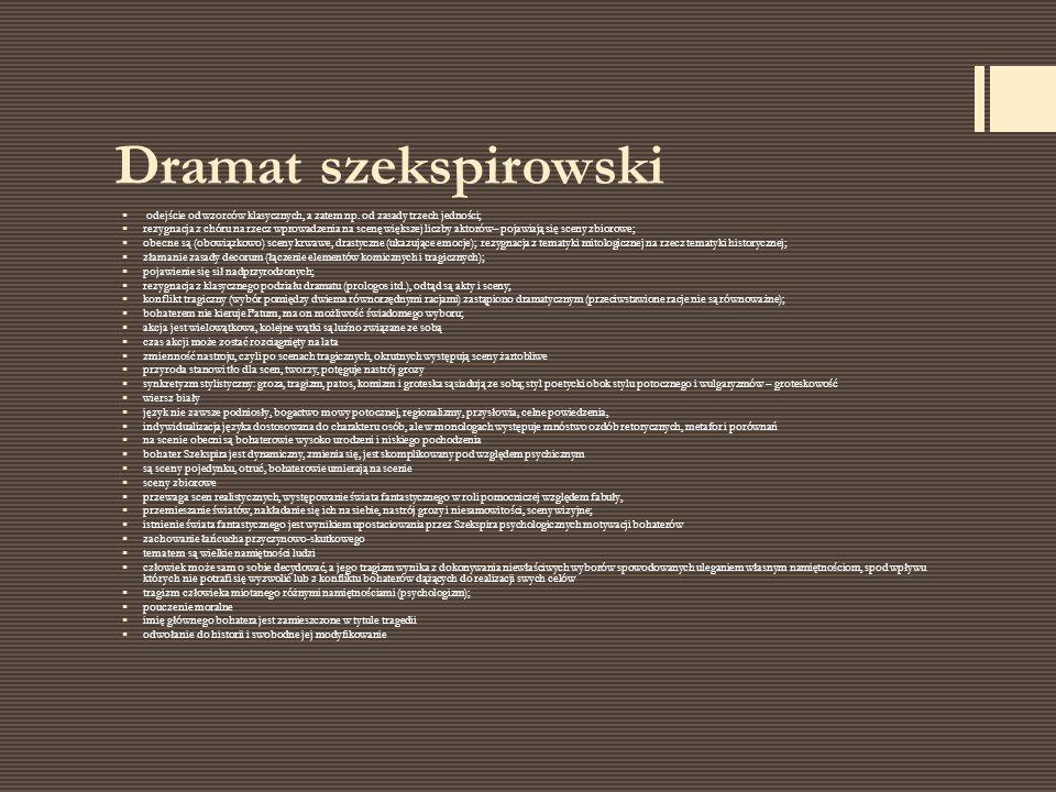 Dramat szekspirowski  odejście od wzorców klasycznych, a zatem np. od zasady trzech jedności; 