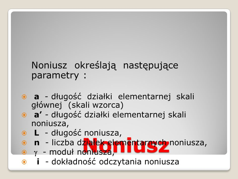 Noniusz Noniusz określają następujące parametry :