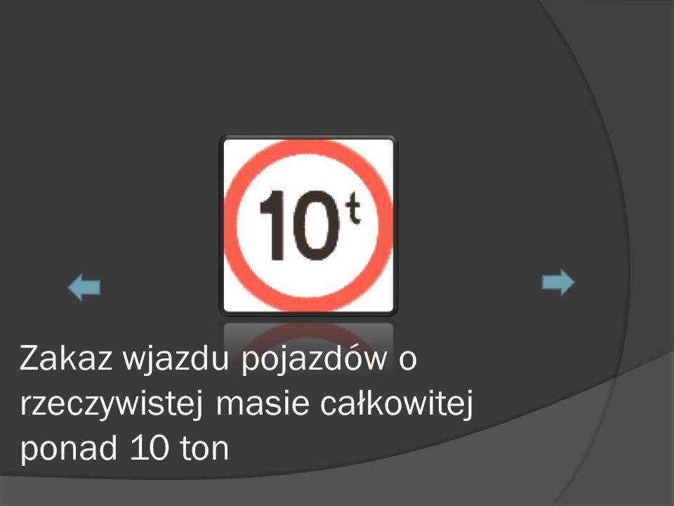 Zakaz wjazdu pojazdów o rzeczywistej masie całkowitej ponad 10 ton