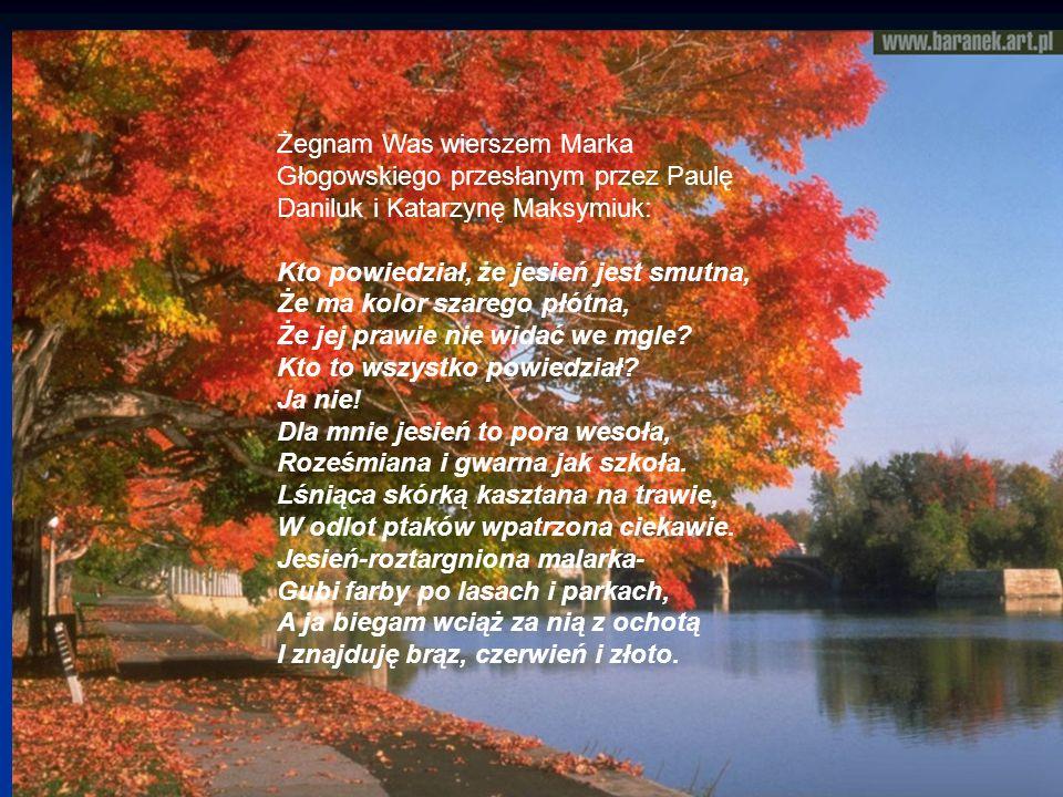Żegnam Was wierszem Marka Głogowskiego przesłanym przez Paulę Daniluk i Katarzynę Maksymiuk: